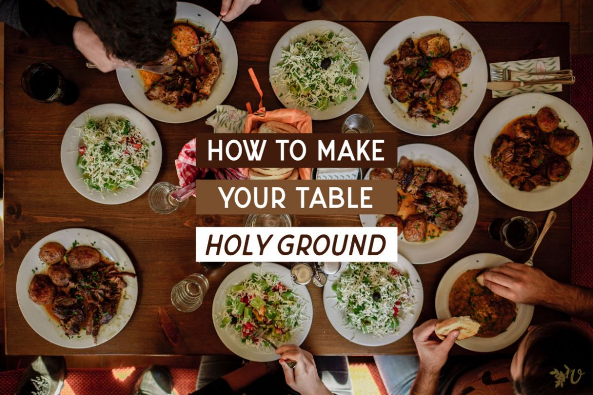 how to make your table holy ground