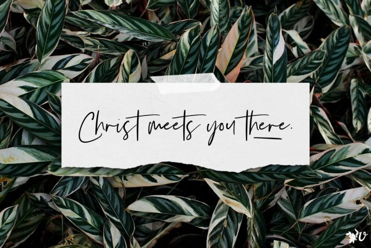 Christ meets you there.